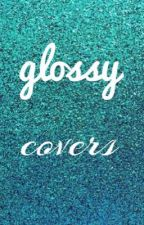Glossy Covers by CreatorOfCovers1