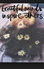 Beautiful Minds, Inspire others by Stuckbetween2worlds