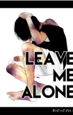 LEAVE ME ALONE!  by Cute_Ghost_Boy