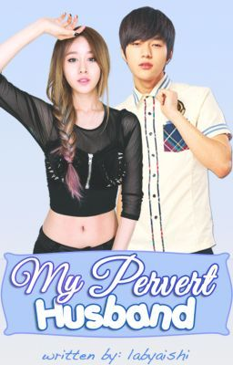 My Pervert husband ( SOON TO BE PUBLISHED )