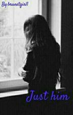 ♥Just Him♥ by brunetgirl1