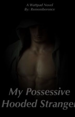 My Possessive Hooded Stranger by Rememberence
