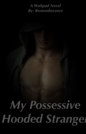 My Possessive Hooded Stranger