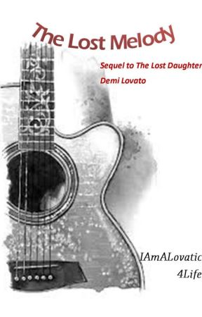 The Lost Melody (Sequel to The Lost Daughter) (Demi Lovato) by IAmALovatic4Life
