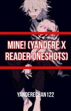 Mine! (Yandere X Reader Oneshots) by Yanderechan122