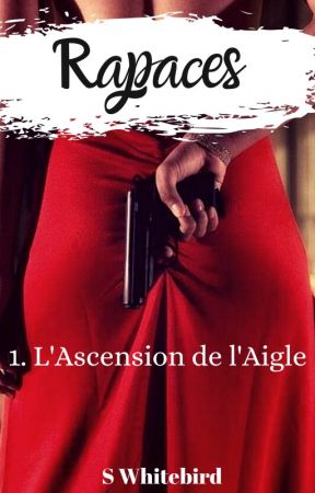 Rapaces: L'Ascension de l'Aigle (Tome 1) by S_Whitebird