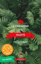 Le Paradoxe de la Mante Religieuse (#Wattys2018) by ALittleBlackTurtle