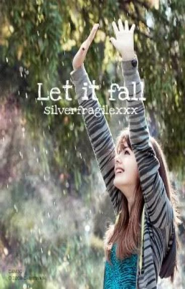 Let it Fall by SilverFragilexxx