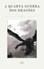 A Quarta Guerra Dos Dragões by SrtaMalfoyXV