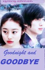 GOODNIGHT AND GOODBYE by iamwhoiam08