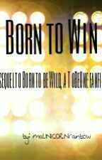 Born to Win *sequel to born to be wild* by imaUNICORNrainbow