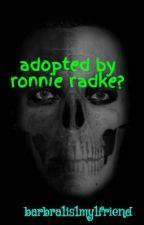 adopted by ronnie radke? by barbra1is1my1friend