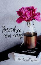 Resenha com café, por Luna Kingston  by LunaKingstonbooks