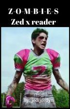 Z-O-M-B-I-E-S Zed x reader by jedijordyn