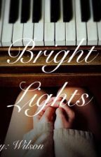 Bright Lights {COMPLETED}  by Shipper56