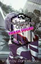 The Adventures of the Trash Squad  by -Pantastic_Boi-