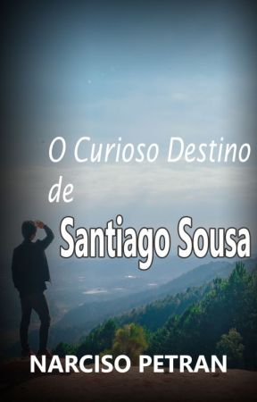 O Curioso Destino de Santiago Sousa by n_petran