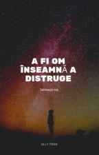 A fi om înseamnă a distruge by OllyTodd