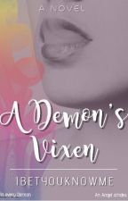 A Demon's Vixen (On-going) by IBetYouKnowMe