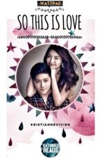 So this is Love! KathNiel (futuristic fan fiction) by kristiannevivien