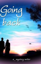 Going back by a_mystery-writer