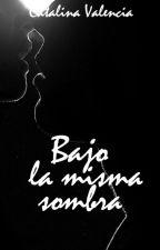 Bajo la misma sombra |#PGP2018| by dreamystarr