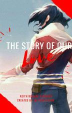 The Story Of Our Love (Voltron Keith Kogane X Reader)  by Im_PerfectOne