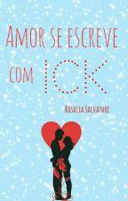 Amor se escreve com Ick by RosaliaSalvatore