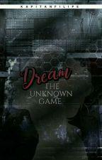 D̸̐̉́͜͜ŕ̡̨̩̻̙͝eͭ̆̓̊ͪą̢̛͖̺̥͎̙̐̾͗̓̕͝m̴̶̡̫̎ͣ͗ͮ͘̕: The Unknown Game by KapitanFilipe