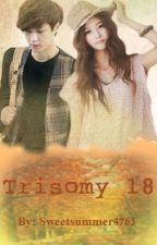 Trisomy 18 (Exo Lay Fanfic) by sweetsummer4763