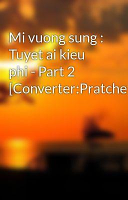 Mi vuong sung : Tuyet ai kieu phi - Part 2 [Converter:Pratchett]