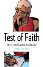 A Test of Faith [Aqualad Social Media Fanfiction] by Lizardgurl