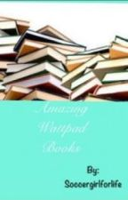 Amazing Wattpad Books by soccergirlforlife