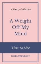 A Weight off My Mind - Time to Live by HazelUrquhart