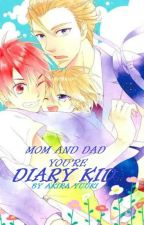 MOM AND DAD   YOU'RE   DIARY KID by AkiraYuuki3