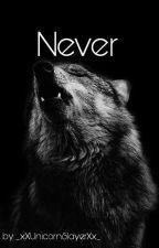 Never by _xXUnicornSlayerXx_