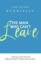 The Man Who Can't Leave by Kyuri0510
