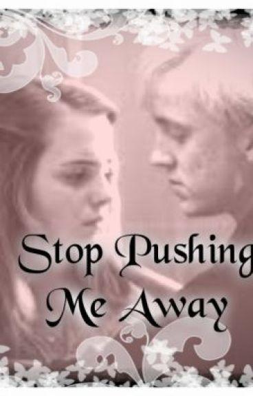 Stop Pushing Me Away (Dramione)