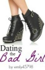 Dating the Bad Girl by emily45798