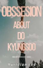 Obsession About Do Kyungsoo by hurtdiamond