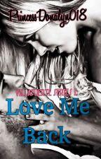 Villafuerte Series 1 : LOVE ME BACK by princessDonalyn018