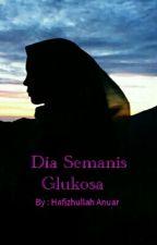 Dia Semanis Glukosa - Hafizhullah Anuar by HafizhullahAnuar