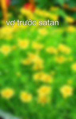 Đọc truyện vợ trước satan