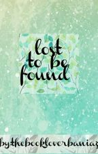 Lost To Be Found by thebookloverbaniaz