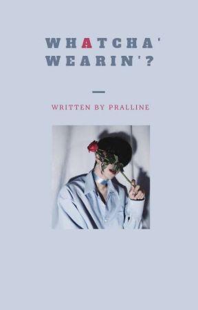 Whatcha wearin'? by Pralline