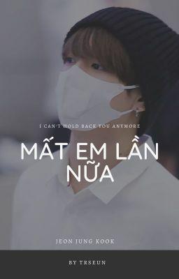 Đọc truyện [Long Ima] Mất em lần nữa -Jungkook (BTS)