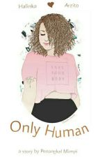ONLY HUMAN by Penangkalmimpi