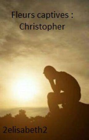 Fleurs captives : Christopher by 2elisabeth2