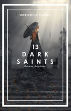 13: DARK SAINTS (SEVENTEEN X READER) by darkrose_deepthorns