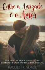 Entre a amizade e o amor (Conto) by RaquelTrindade3